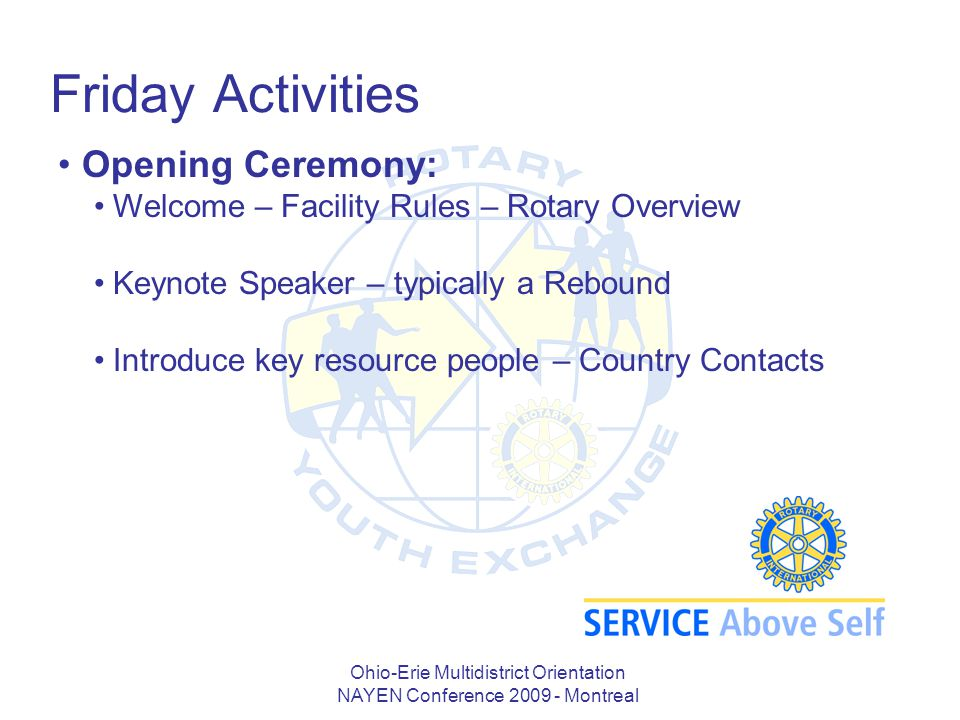 Ohio-Erie Multidistrict Orientation NAYEN Conference 2009 - Montreal Friday Activities Opening Ceremony: Welcome – Facility Rules – Rotary Overview Ke