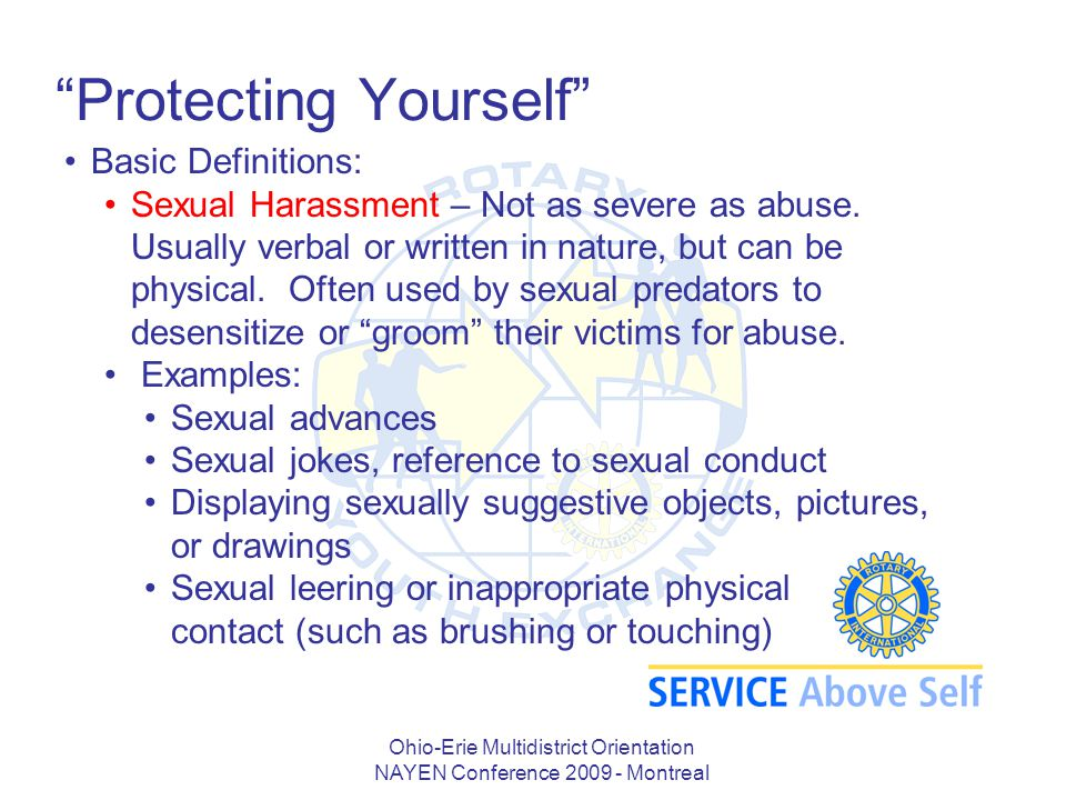 "Ohio-Erie Multidistrict Orientation NAYEN Conference 2009 - Montreal ""Protecting Yourself"" Basic Definitions: Sexual Harassment – Not as severe as abu"