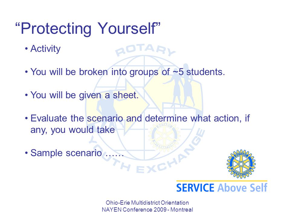 "Ohio-Erie Multidistrict Orientation NAYEN Conference 2009 - Montreal ""Protecting Yourself"" Activity You will be broken into groups of ~5 students. You"