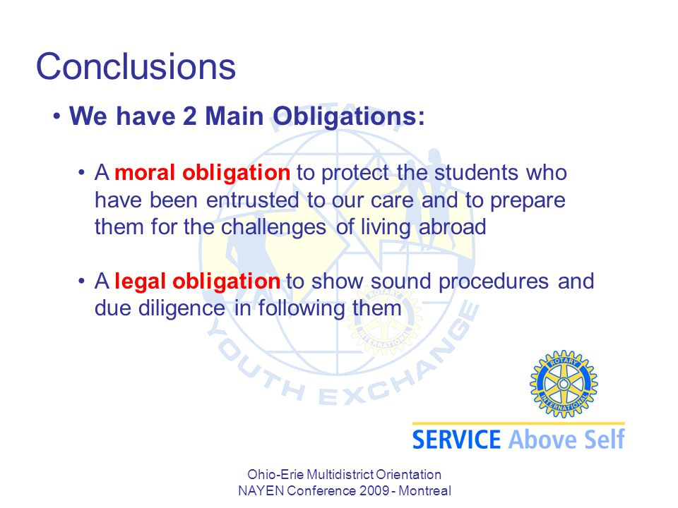 Ohio-Erie Multidistrict Orientation NAYEN Conference 2009 - Montreal Conclusions We have 2 Main Obligations: A moral obligation to protect the student