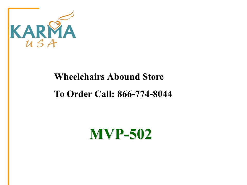 MVP-502 MVP-502 Wheelchairs Abound Store To Order Call: 866-774-8044