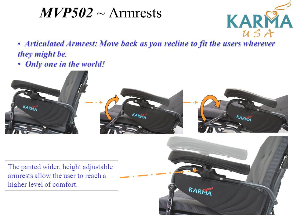MVP502 ~ Armrests Articulated Armrest: Move back as you recline to fit the users wherever they might be.