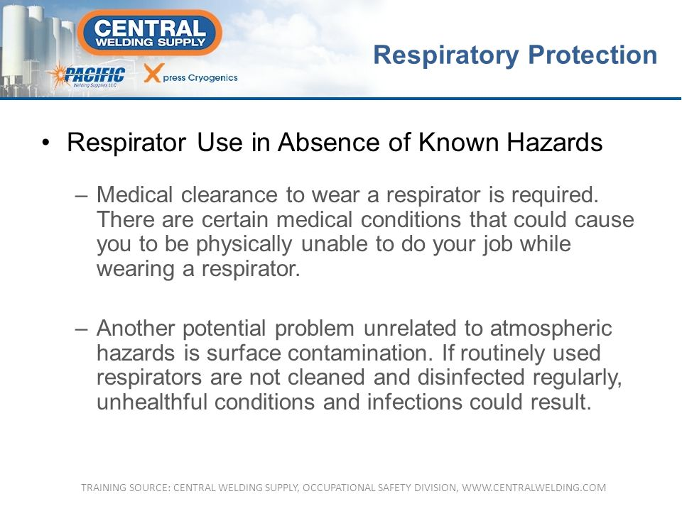 Respirator Use in Absence of Known Hazards –Medical clearance to wear a respirator is required.