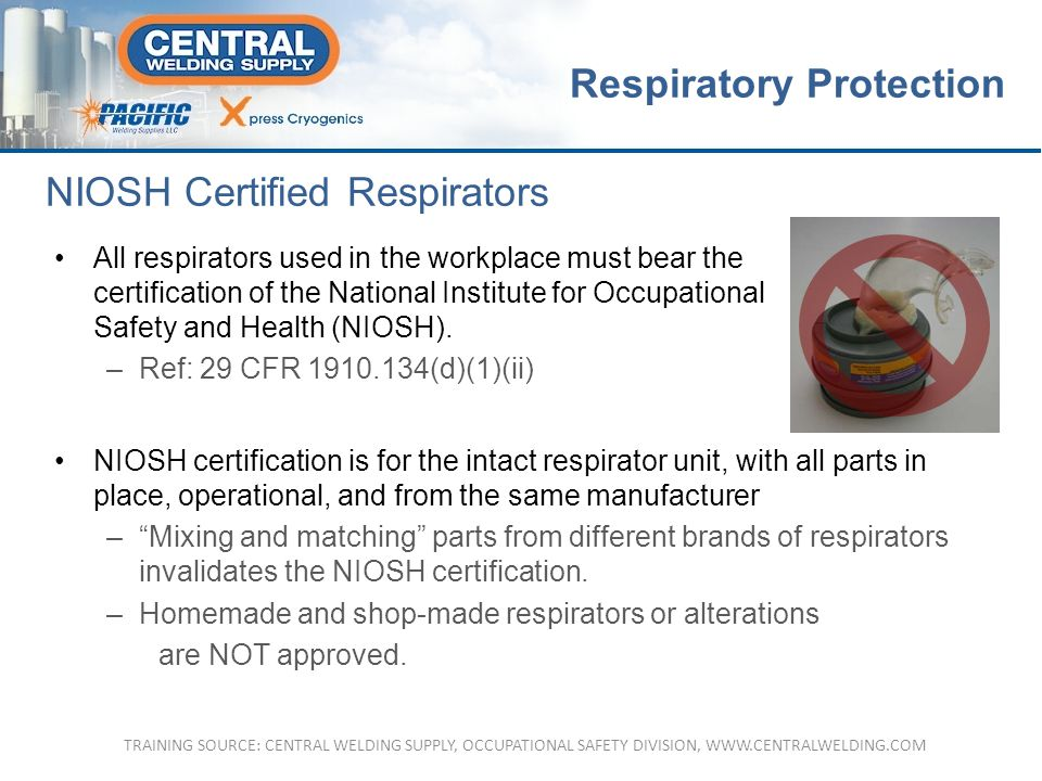 All respirators used in the workplace must bear the certification of the National Institute for Occupational Safety and Health (NIOSH).