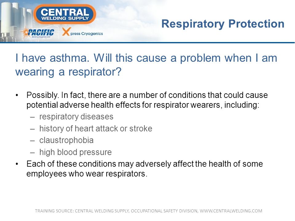 I have asthma.Will this cause a problem when I am wearing a respirator.