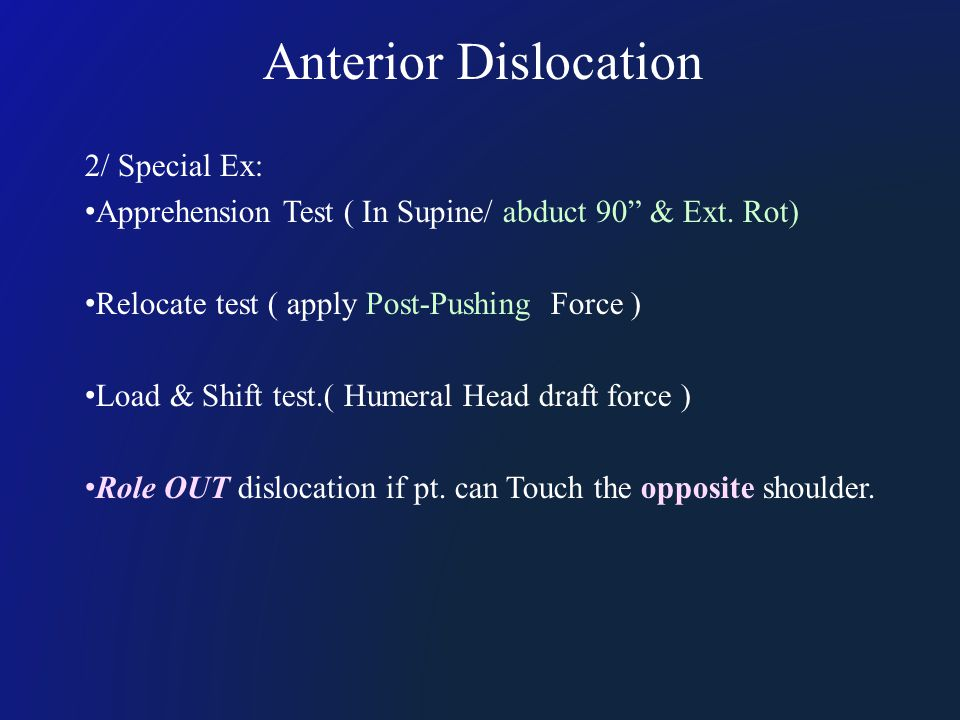 "Anterior Dislocation 2/ Special Ex: Apprehension Test ( In Supine/ abduct 90"" & Ext. Rot) Relocate test ( apply Post-Pushing Force ) Load & Shift test"