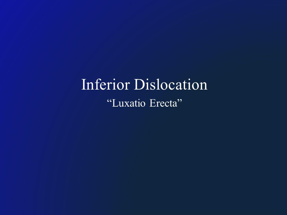 Inferior Dislocation Luxatio Erecta