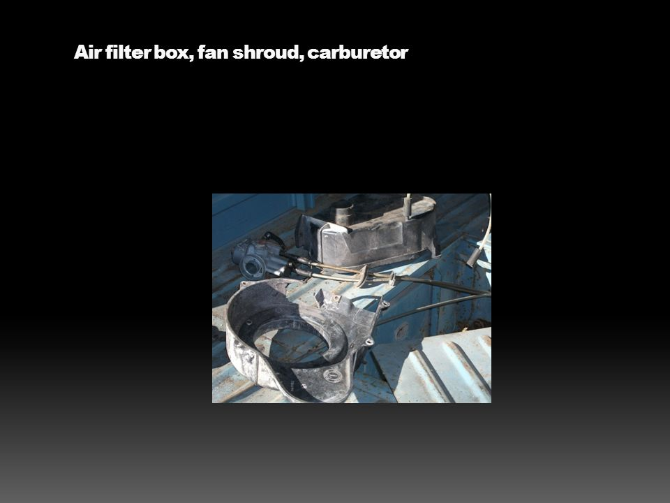 Air filter box, fan shroud, carburetor