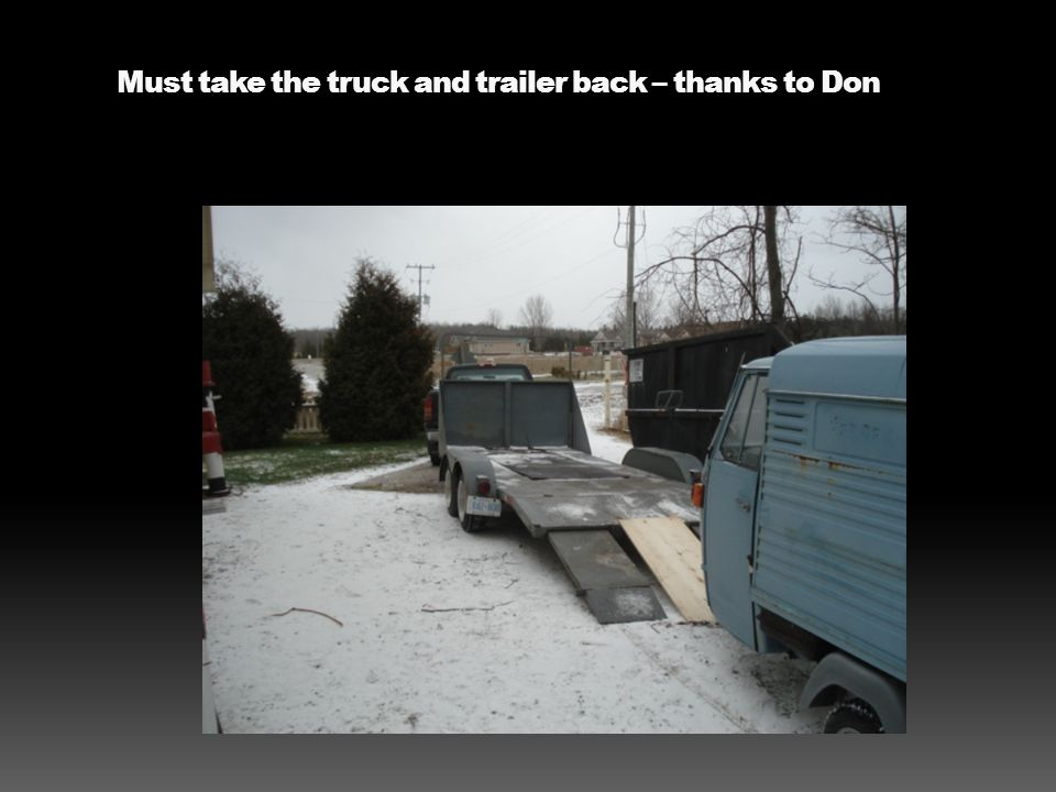 Must take the truck and trailer back – thanks to Don