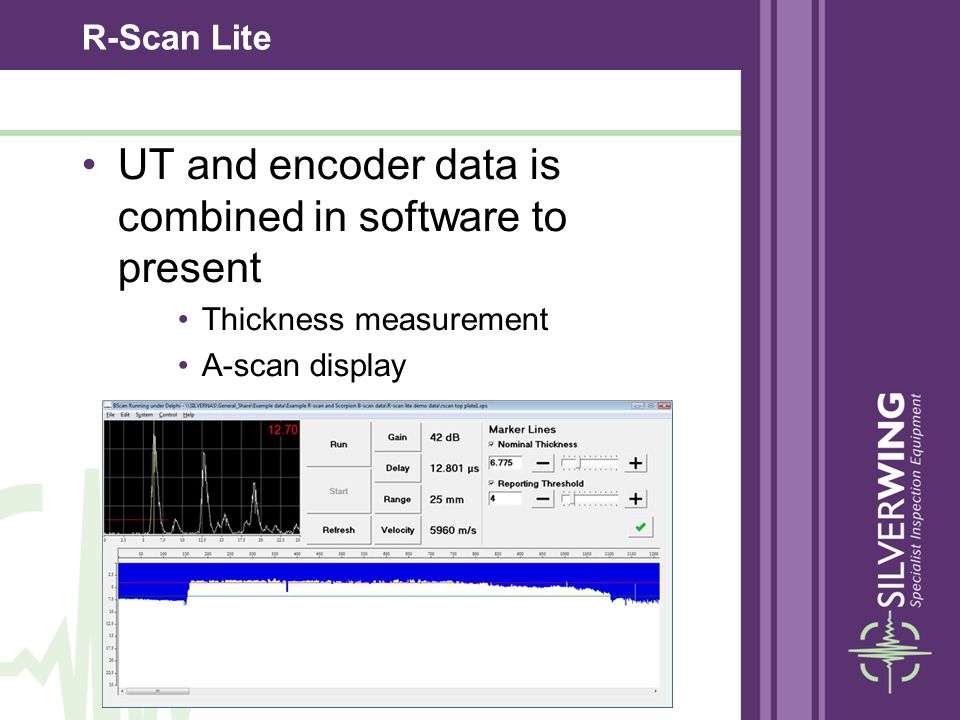R-Scan Lite UT and encoder data is combined in software to present Thickness measurement A-scan display B-scan display