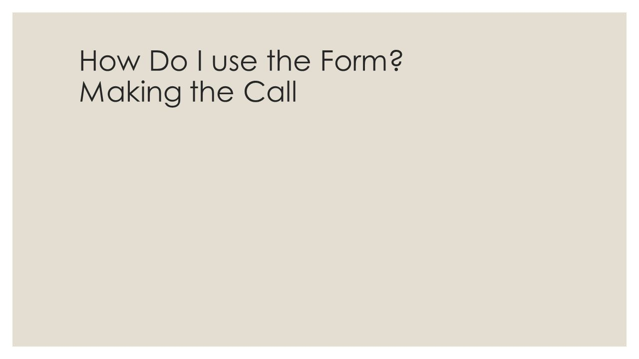 How Do I use the Form? Making the Call