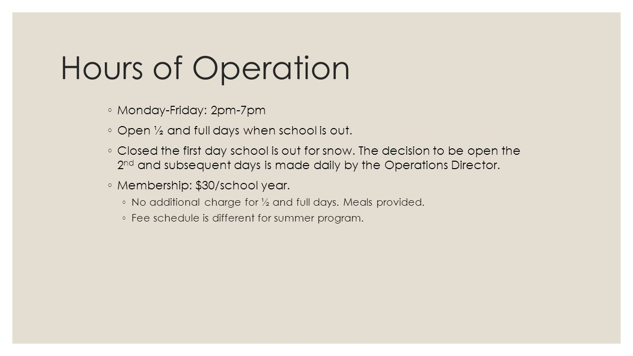 Hours of Operation ◦ Monday-Friday: 2pm-7pm ◦ Open ½ and full days when school is out.