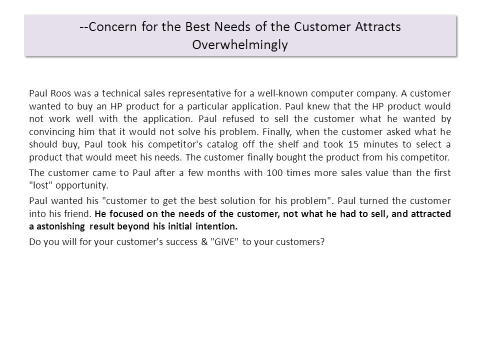 --Concern for the Best Needs of the Customer Attracts Overwhelmingly Paul Roos was a technical sales representative for a well-known computer company.