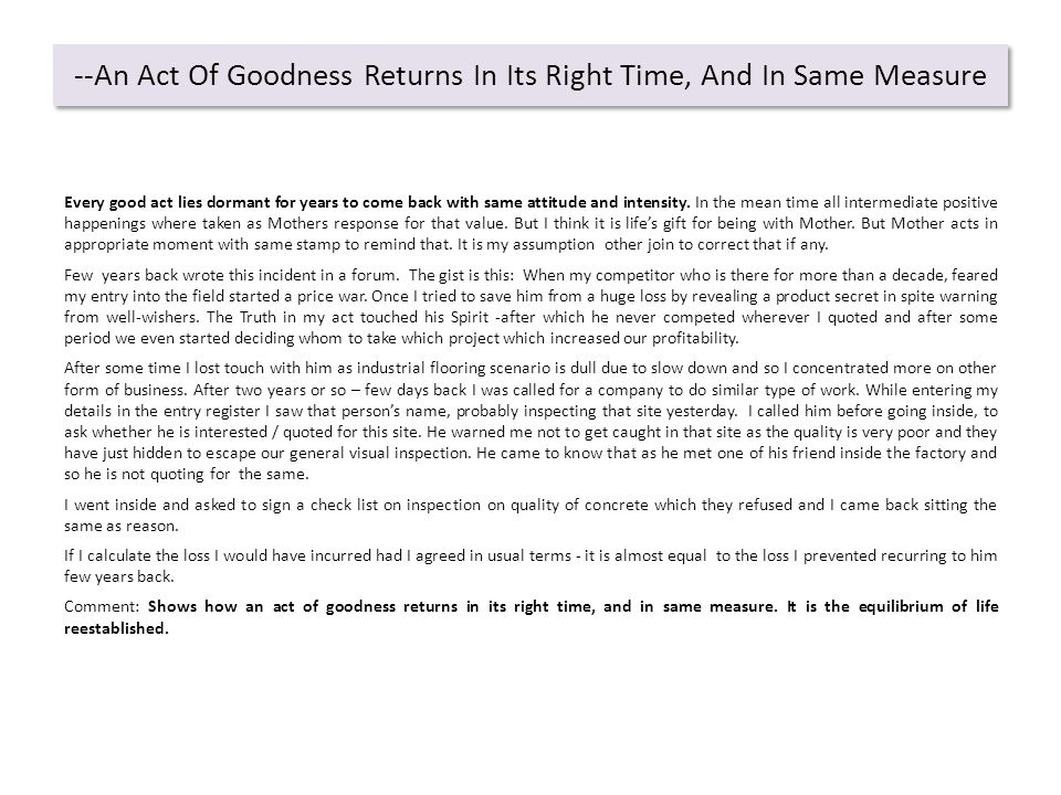 --An Act Of Goodness Returns In Its Right Time, And In Same Measure Every good act lies dormant for years to come back with same attitude and intensity.