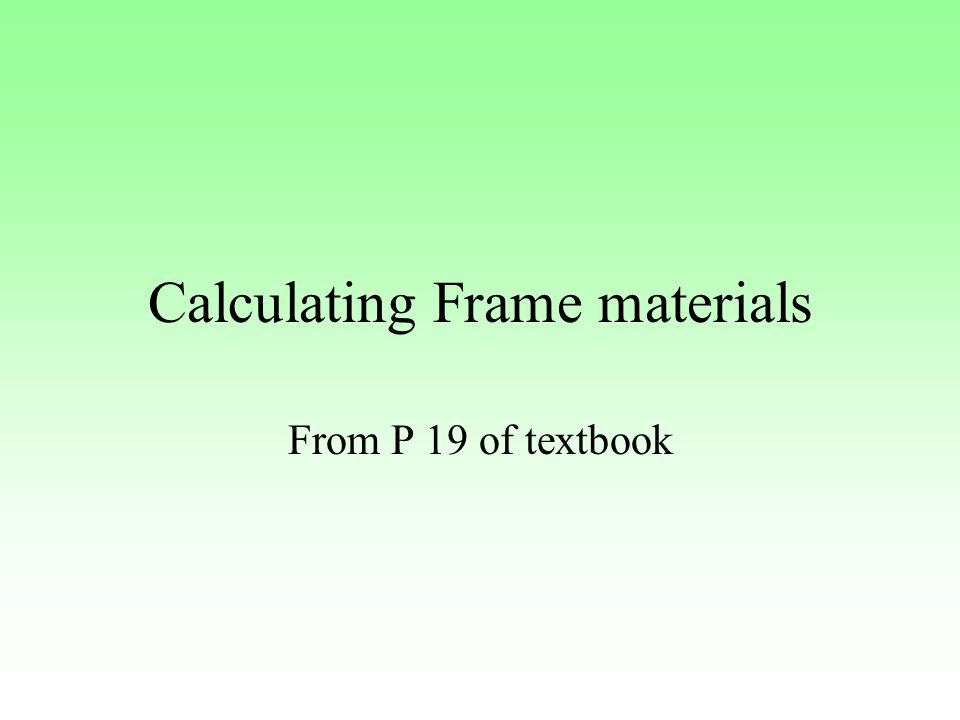 Calculating Frame materials From P 19 of textbook