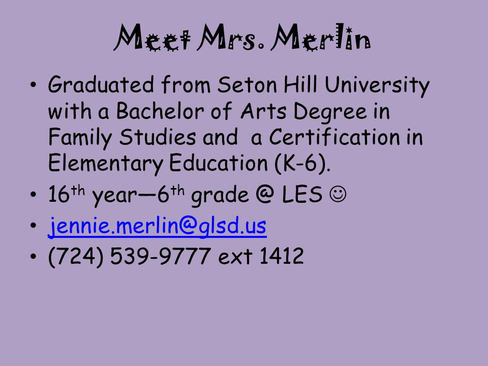 Meet Mrs. Merlin Graduated from Seton Hill University with a Bachelor of Arts Degree in Family Studies and a Certification in Elementary Education (K-