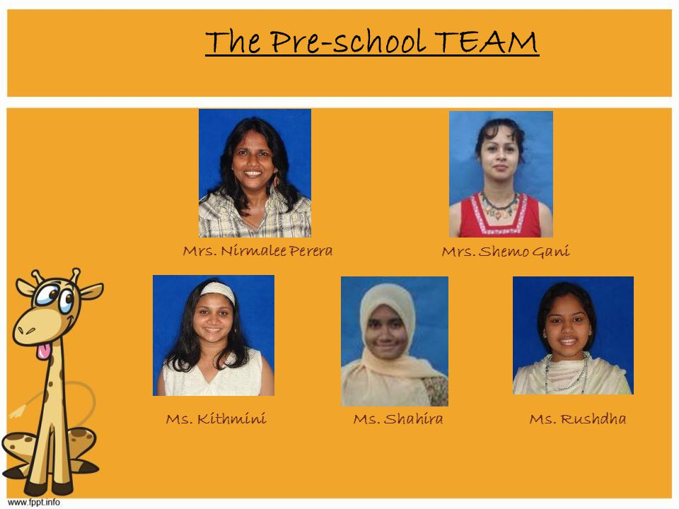 The Pre-school TEAM Mrs. Nirmalee Perera Ms. Kithmini Mrs. Shemo Gani Ms. RushdhaMs. Shahira