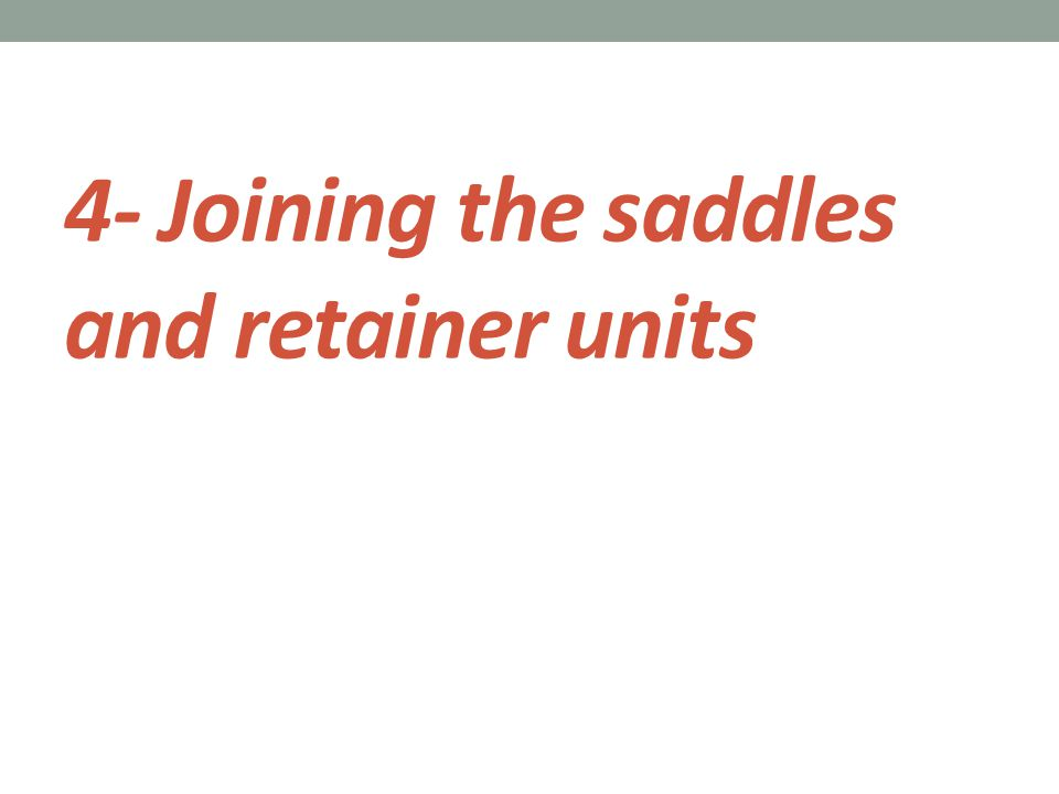 :Joining the saddles and retainer units Mandible 1.