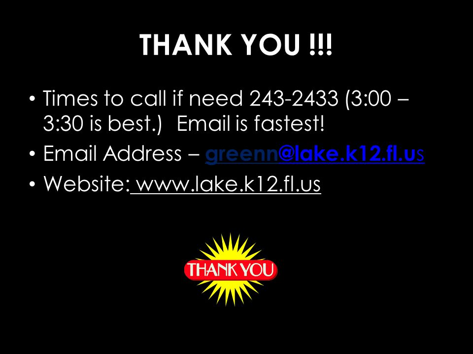 THANK YOU !!. Times to call if need 243-2433 (3:00 – 3:30 is best.) Email is fastest.