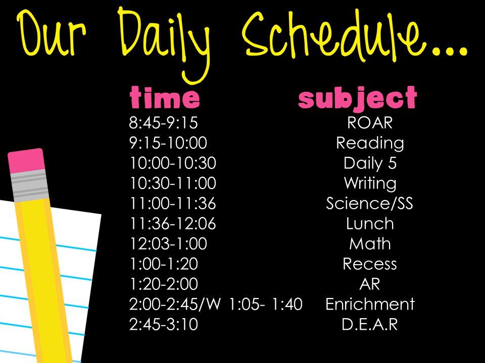 ROAR Reading Daily 5 Writing Science/SS Lunch Math Recess AR Enrichment D.E.A.R 8:45-9:15 9:15-10:00 10:00-10:30 10:30-11:00 11:00-11:36 11:36-12:06 1