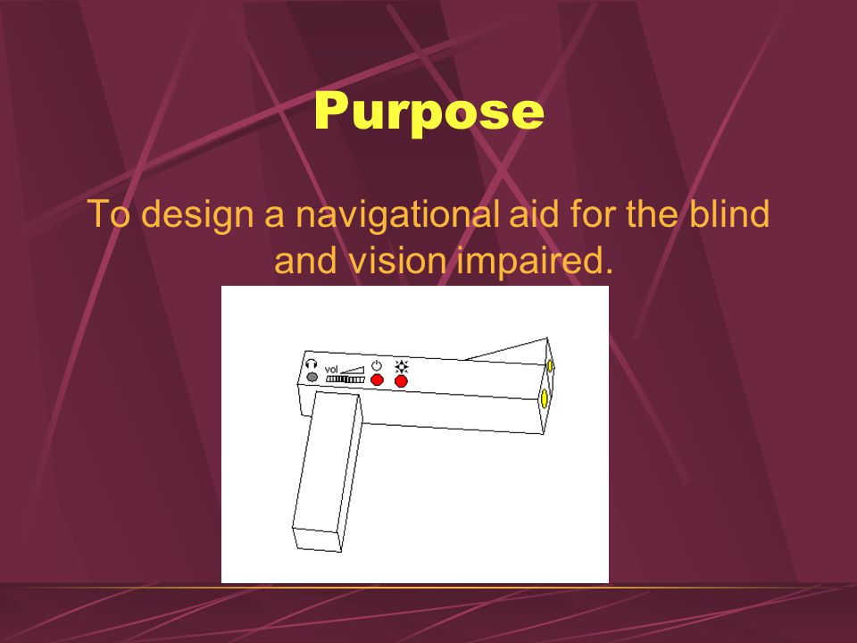 Purpose To design a navigational aid for the blind and vision impaired.