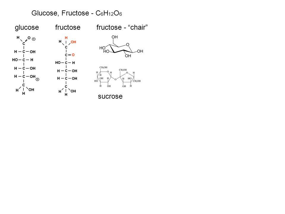 Glucose, Fructose - C 6 H 12 O 6 sucrose glucose fructose fructose - chair