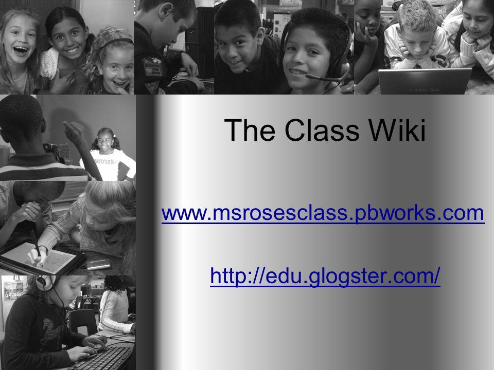 The Class Wiki www.msrosesclass.pbworks.com http://edu.glogster.com/