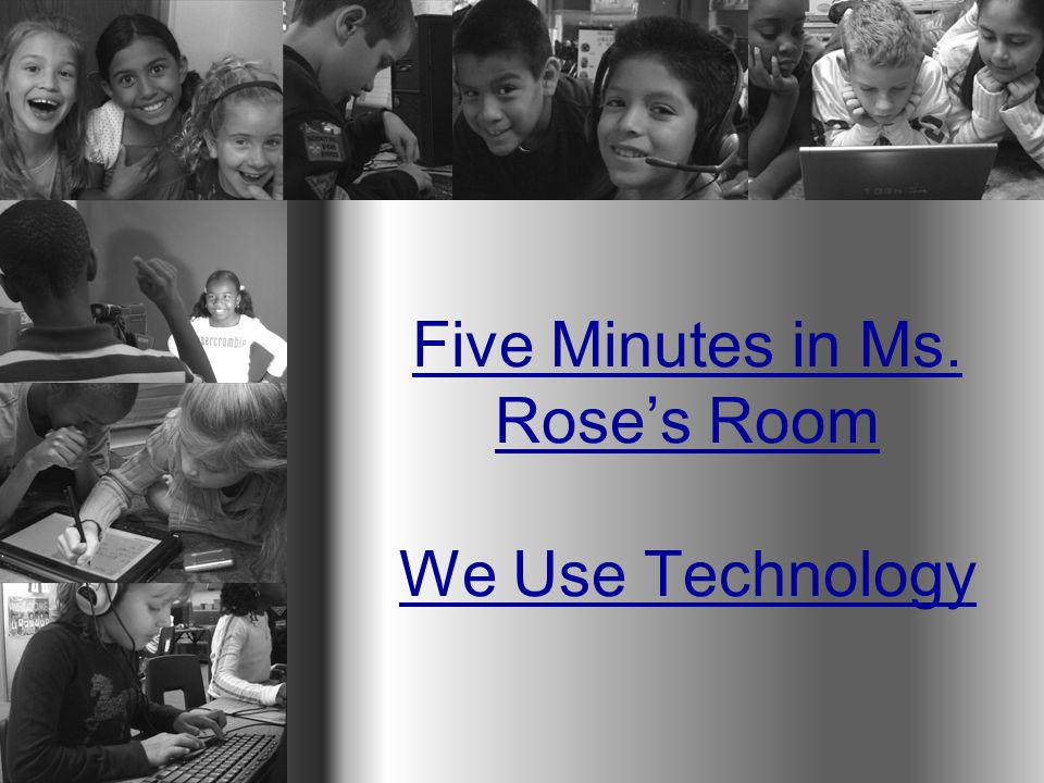Five Minutes in Ms. Rose's Room We Use Technology