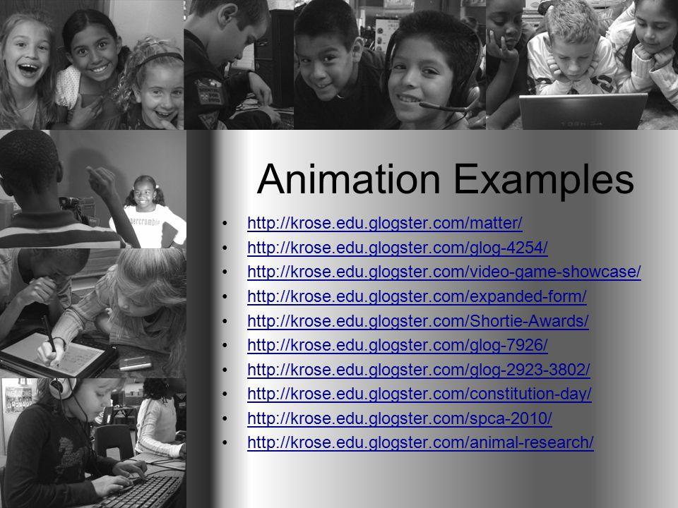 Animation Examples http://krose.edu.glogster.com/matter/ http://krose.edu.glogster.com/glog-4254/ http://krose.edu.glogster.com/video-game-showcase/ http://krose.edu.glogster.com/expanded-form/ http://krose.edu.glogster.com/Shortie-Awards/ http://krose.edu.glogster.com/glog-7926/ http://krose.edu.glogster.com/glog-2923-3802/ http://krose.edu.glogster.com/constitution-day/ http://krose.edu.glogster.com/spca-2010/ http://krose.edu.glogster.com/animal-research/
