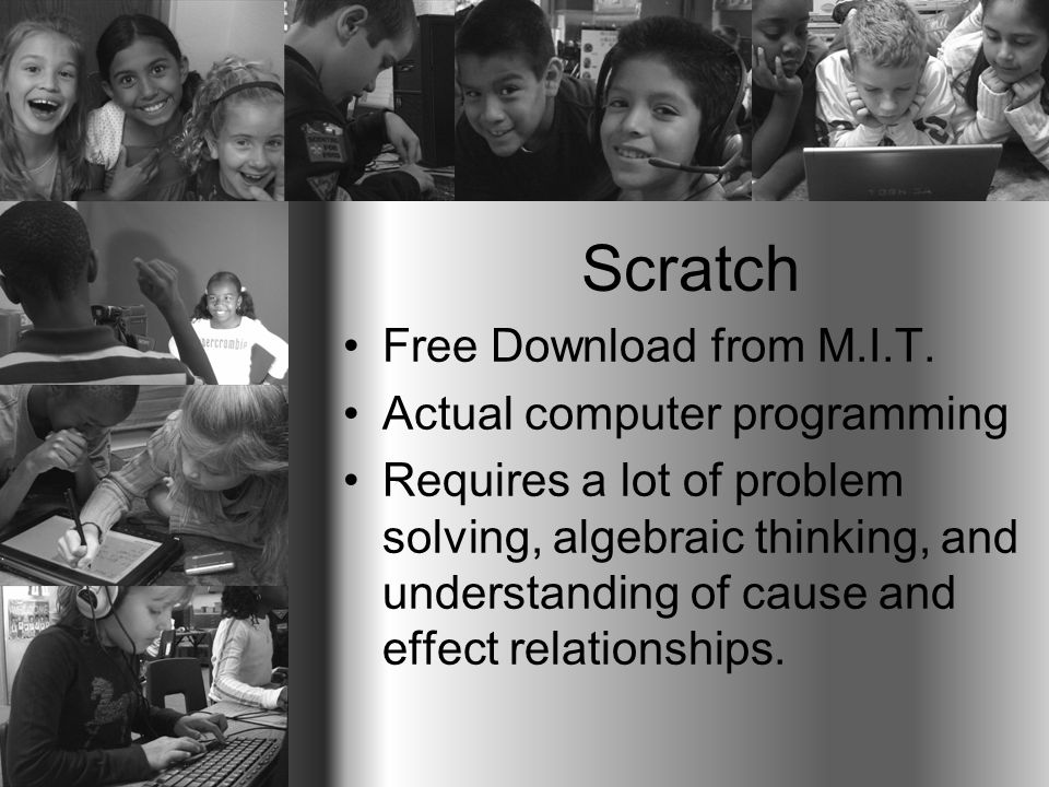 Scratch Free Download from M.I.T. Actual computer programming Requires a lot of problem solving, algebraic thinking, and understanding of cause and ef