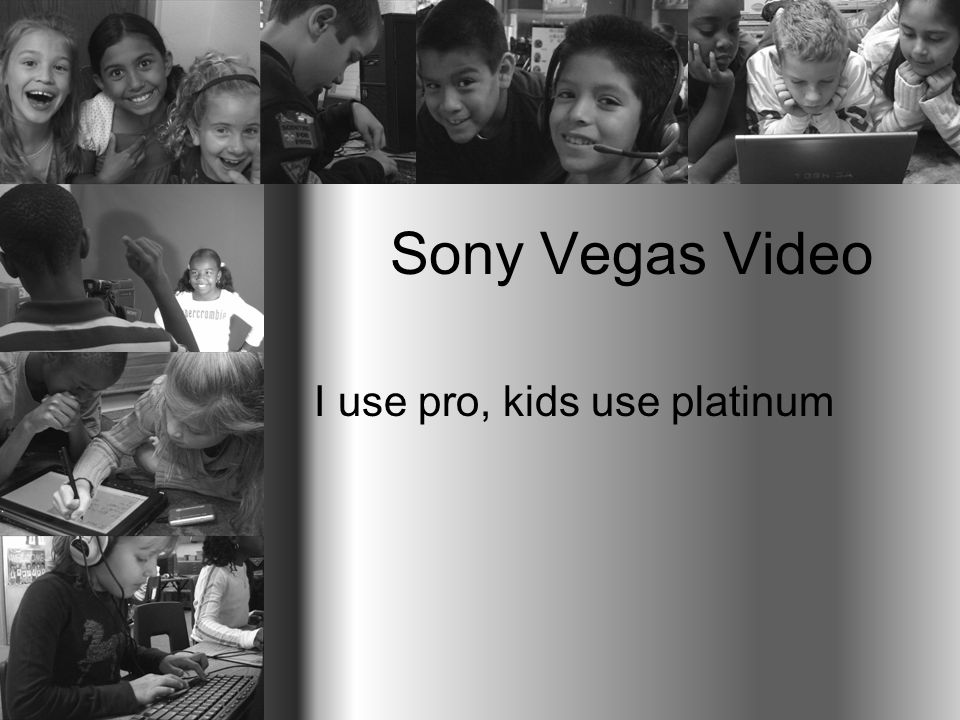 Sony Vegas Video I use pro, kids use platinum