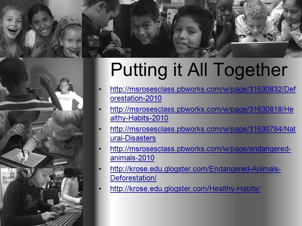 Putting it All Together http://msrosesclass.pbworks.com/w/page/31630832/Def orestation-2010http://msrosesclass.pbworks.com/w/page/31630832/Def orestat