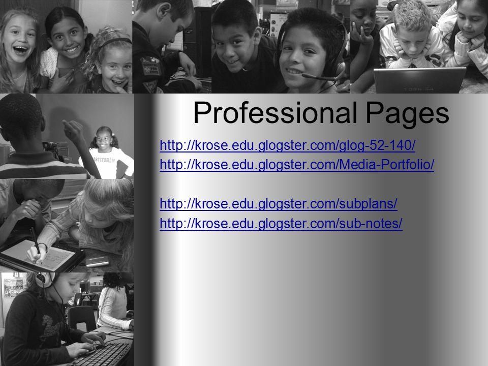 Professional Pages http://krose.edu.glogster.com/glog-52-140/ http://krose.edu.glogster.com/Media-Portfolio/ http://krose.edu.glogster.com/subplans/ http://krose.edu.glogster.com/sub-notes/