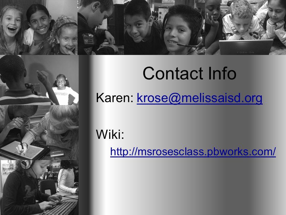 Contact Info Karen: krose@melissaisd.orgkrose@melissaisd.org Wiki: http://msrosesclass.pbworks.com/
