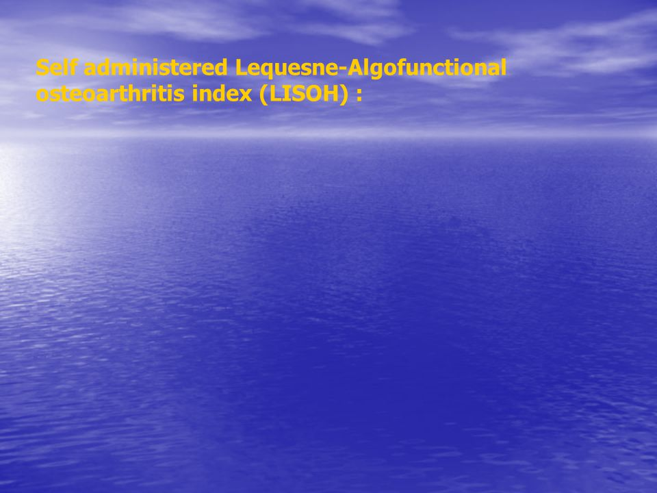 Self administered Lequesne-Algofunctional osteoarthritis index (LISOH) :