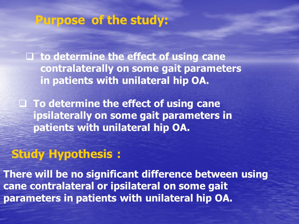 Purpose of the study:  to determine the effect of using cane contralaterally on some gait parameters in patients with unilateral hip OA.
