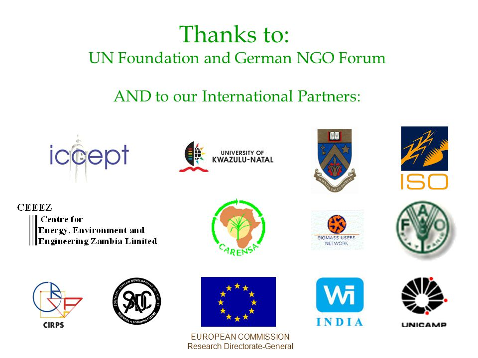 Thanks to: UN Foundation and German NGO Forum AND to our International Partners: EUROPEAN COMMISSION Research Directorate-General
