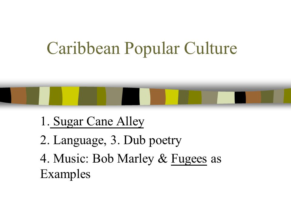 Caribbean Popular Culture 1. Sugar Cane Alley 2. Language, 3.