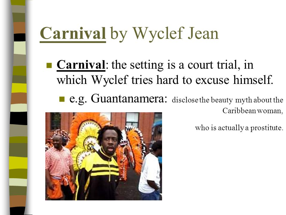 Carnival by Wyclef Jean n Carnival: the setting is a court trial, in which Wyclef tries hard to excuse himself.