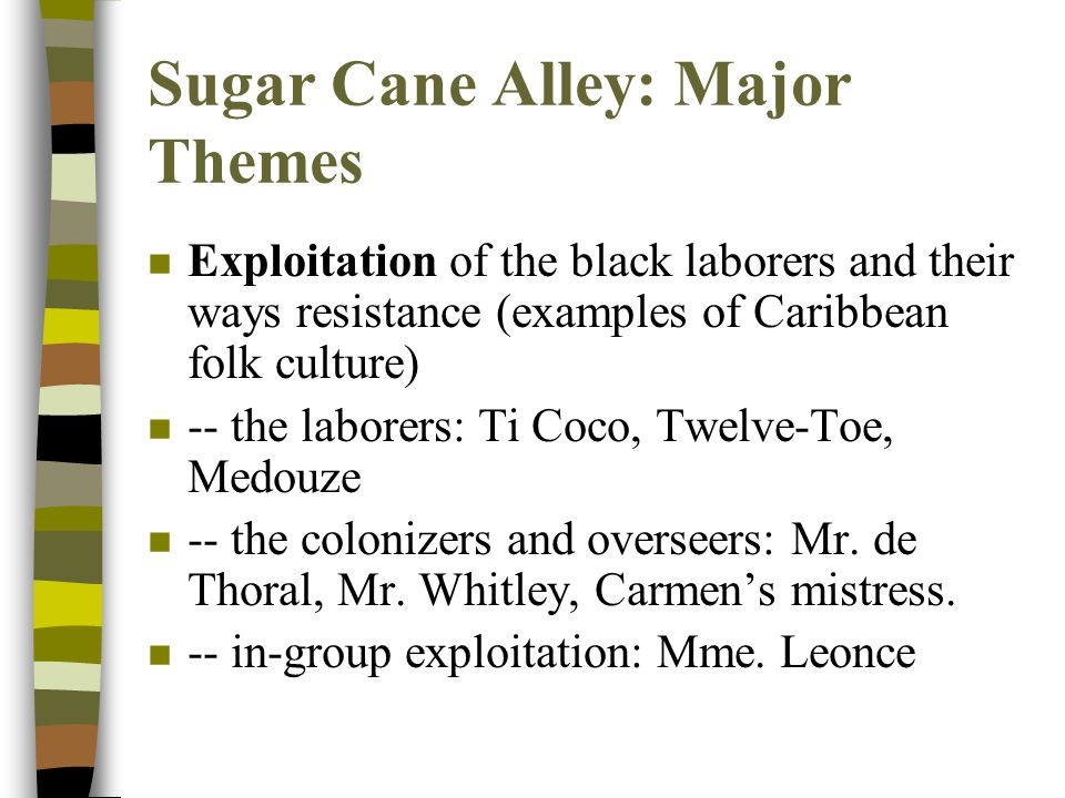Sugar Cane Alley: Exploitation n Exploitation of Labourers before and after Emancipation – the workers -- their songs; their ways of rebellion; Ti CoCo s wage; – Medouze – the overseers -- e.g.