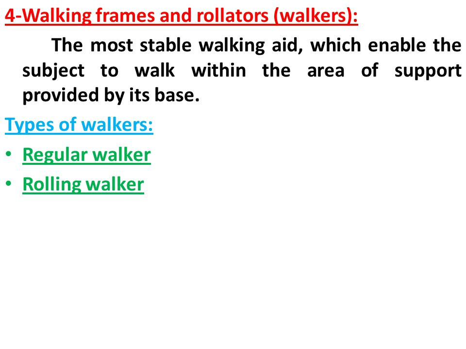 4-Walking frames and rollators (walkers): The most stable walking aid, which enable the subject to walk within the area of support provided by its bas