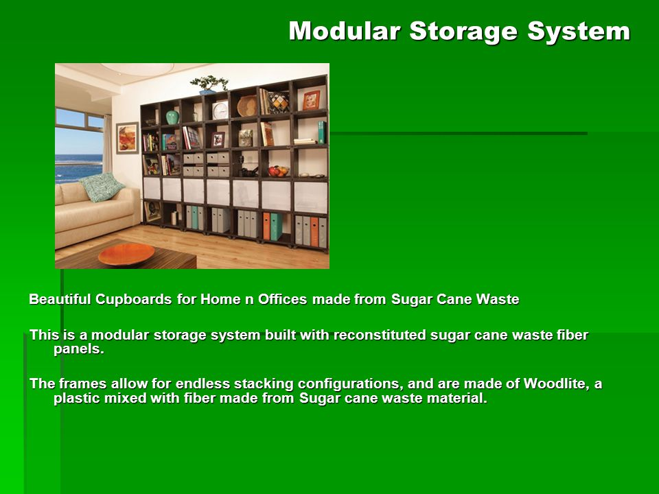 Modular Storage System Beautiful Cupboards for Home n Offices made from Sugar Cane Waste This is a modular storage system built with reconstituted sugar cane waste fiber panels.