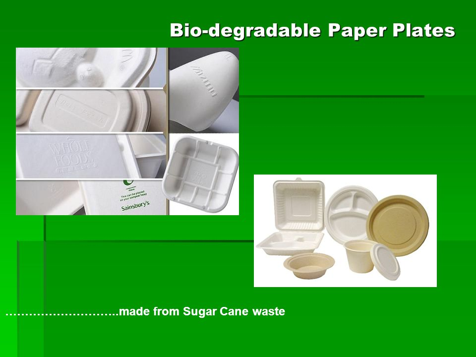 Bio-degradable Paper Plates ………………………..made from Sugar Cane waste
