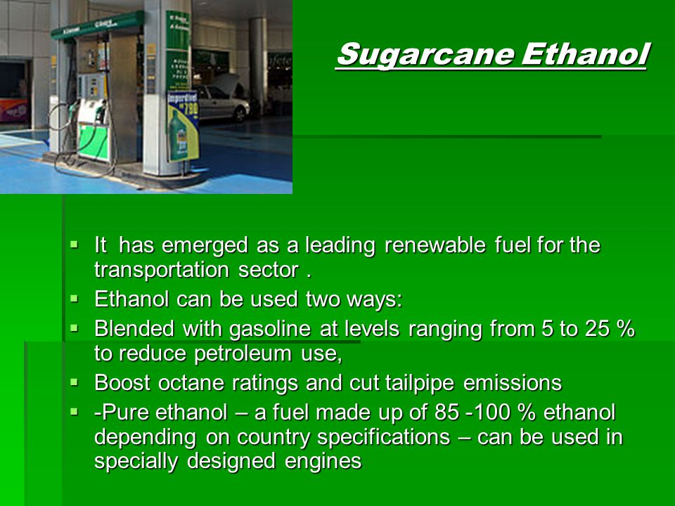 Sugarcane Ethanol  It has emerged as a leading renewable fuel for the transportation sector.