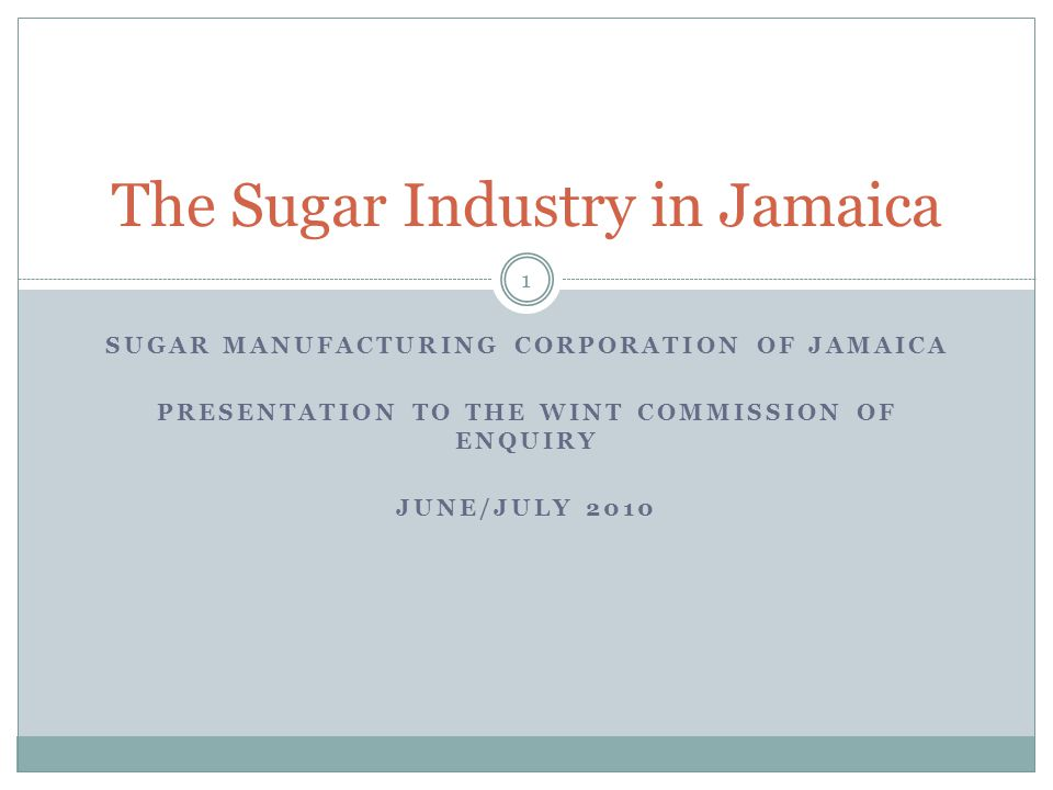 The Jamaican Sugar Industry today Continuing decline (25%) in production in the past decade Prices no longer EU-subsidised Government unable to continue subsidising the State held Estates and Farms Must divest holdings as agreed with EU to access budget support funding through EU accompanying measures grants Only 6 sugar factories now operating; cane growing now includes about 5,000 independent farmers delivering 505,910 tons in 2009 (around 38% of the total grown) Sugar industry still the second largest employer with 38,000 direct employees* and 228,000 dependents Industry's bureaucracy structured for the realities of the past and requiring review to meet a private sector led future.