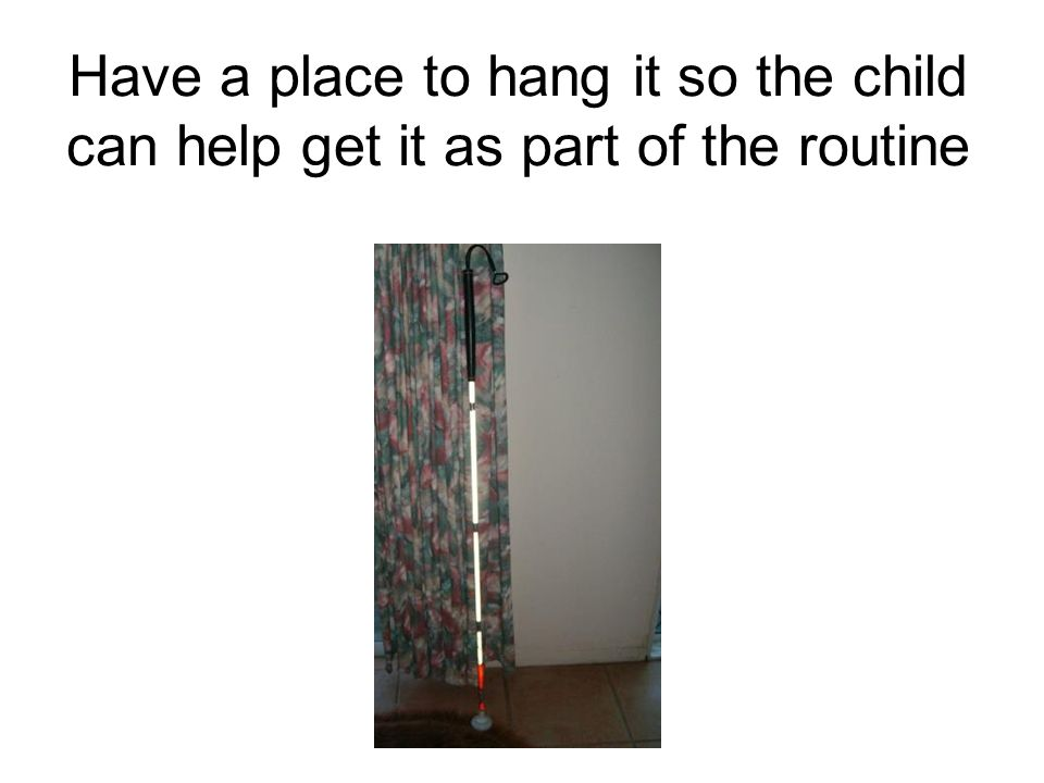 Have a place to hang it so the child can help get it as part of the routine
