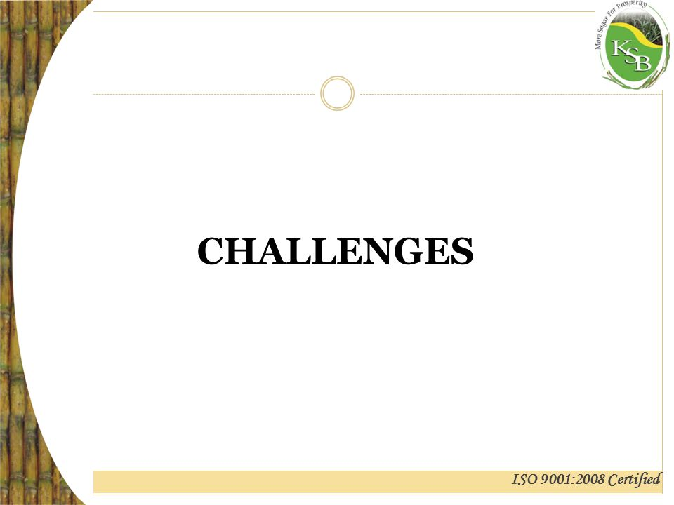 ISO 9001:2008 Certified CHALLENGES