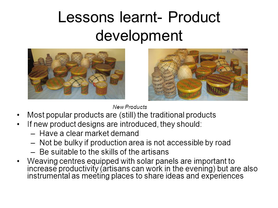 Lessons learnt- Product development New Products Most popular products are (still) the traditional products If new product designs are introduced, the