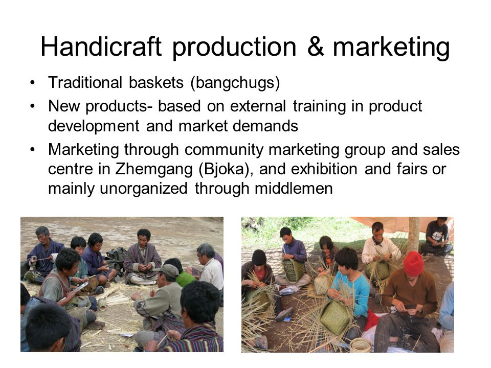 Handicraft production & marketing Traditional baskets (bangchugs) New products- based on external training in product development and market demands M