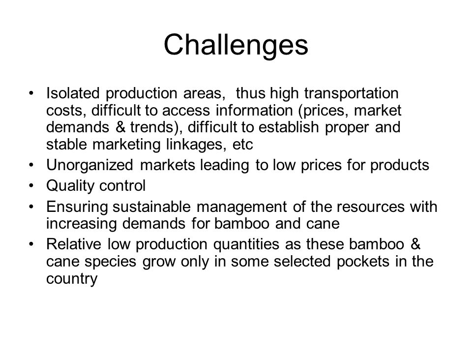 Challenges Isolated production areas, thus high transportation costs, difficult to access information (prices, market demands & trends), difficult to
